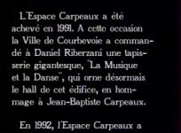 La Musique et la Danse et l'exposition. Documentaire consacré à la tapisserie de Daniel Riberzani pour l'inauguration de l'Espace Carpeaux à Courbevoie. Réal. D. Jaylet, 1993, 13 min.